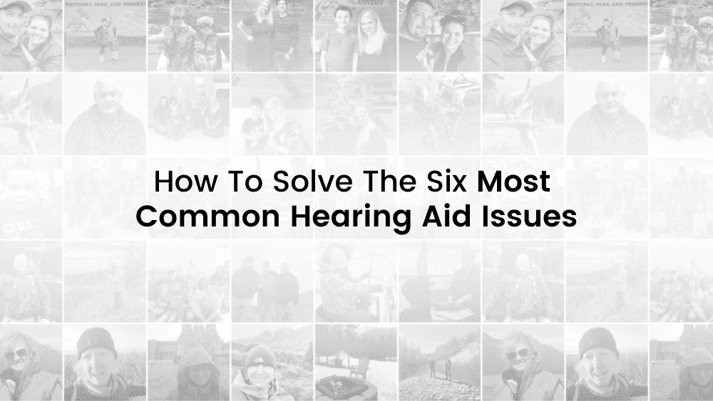 How To Solve The Six Most Common Hearing Aid Issues